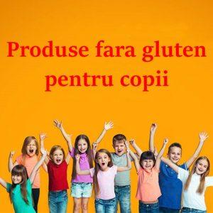 Produse fara gluten pentru copii